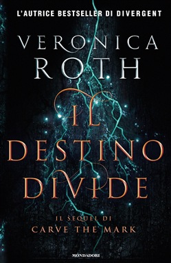 Il destino divide. Carve the mark. Vol. 2 Mondadori Veronica Roth
